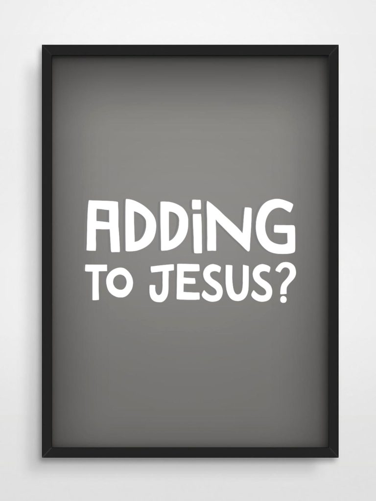 Adding to Jesus