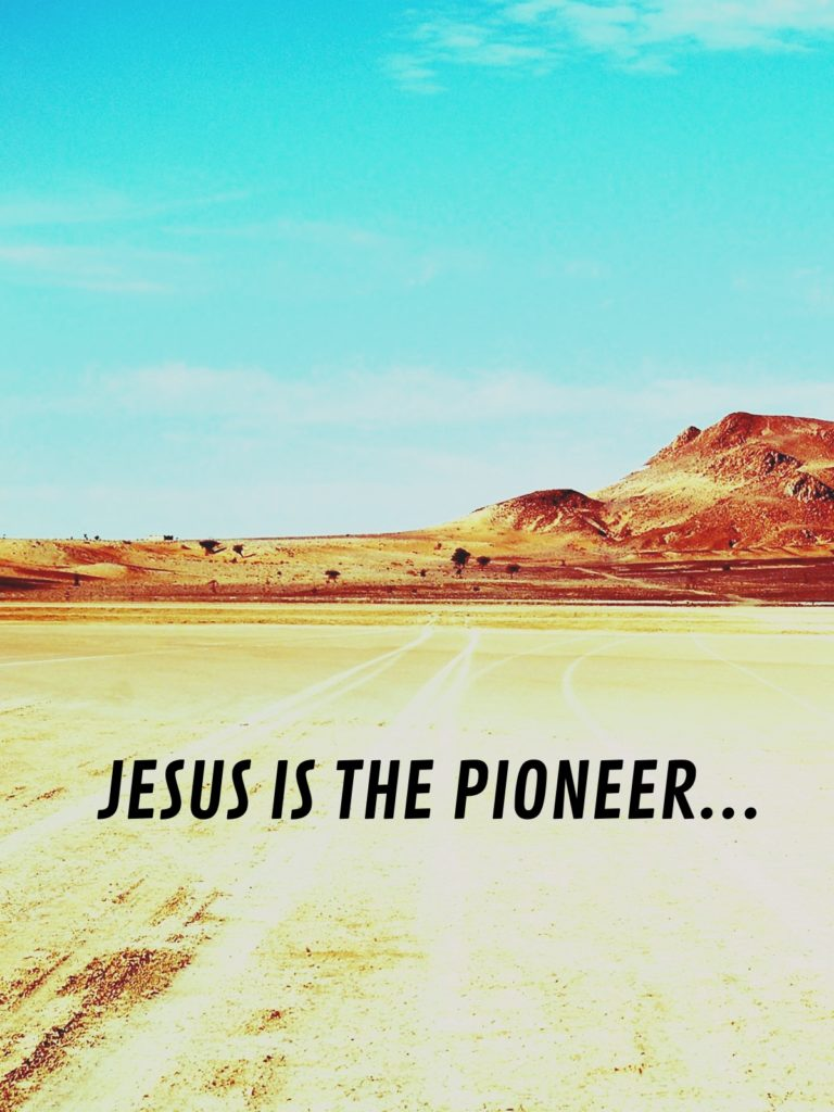 Jesus is the Pioneer